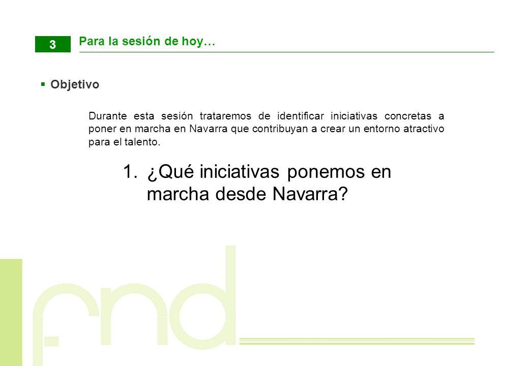 Para la sesión de hoy… 3 Objetivo Durante esta sesión trataremos de identificar iniciativas concretas a poner en marcha en Navarra que contribuyan a c
