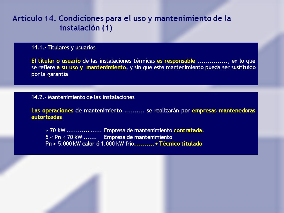 Artículo 14. Condiciones para el uso y mantenimiento de la instalación (1) 14.1.- Titulares y usuarios El titular o usuario de las instalaciones térmi