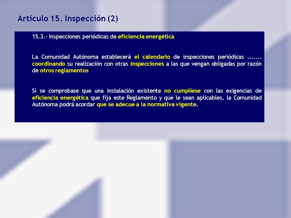 Artículo 15. Inspección (2) 15.3.- Inspecciones periódicas de eficiencia energética La Comunidad Autónoma establecerá el calendario de inspecciones pe