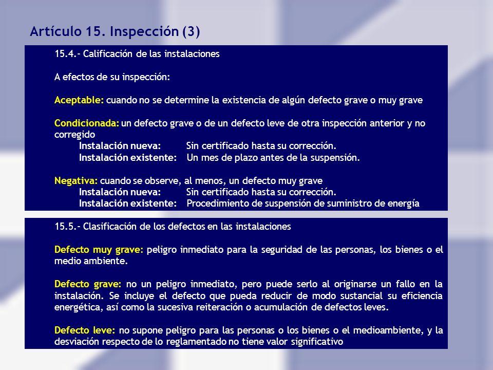 Artículo 15. Inspección (3) 15.4.- Calificación de las instalaciones A efectos de su inspección: Aceptable: cuando no se determine la existencia de al