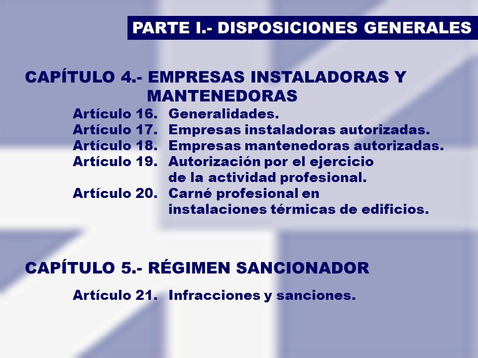 PARTE I.- DISPOSICIONES GENERALES CAPÍTULO 4.- EMPRESAS INSTALADORAS Y MANTENEDORAS Artículo 16.Generalidades. Artículo 17.Empresas instaladoras autor