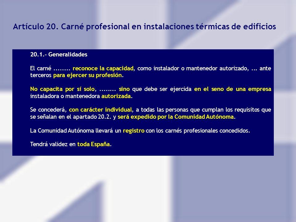 Artículo 20. Carné profesional en instalaciones térmicas de edificios 20.1.- Generalidades El carné........ reconoce la capacidad, como instalador o m