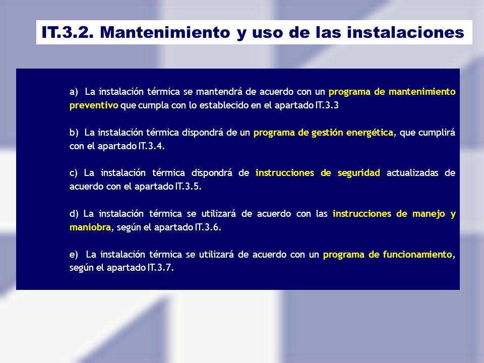 IT.3.2. Mantenimiento y uso de las instalaciones a) La instalación térmica se mantendrá de acuerdo con un programa de mantenimiento preventivo que cum