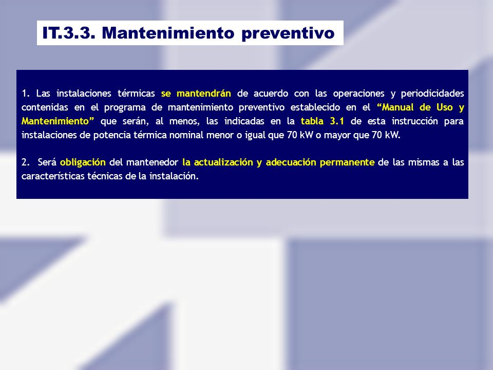 IT.3.3. Mantenimiento preventivo 1. Las instalaciones térmicas se mantendrán de acuerdo con las operaciones y periodicidades contenidas en el programa