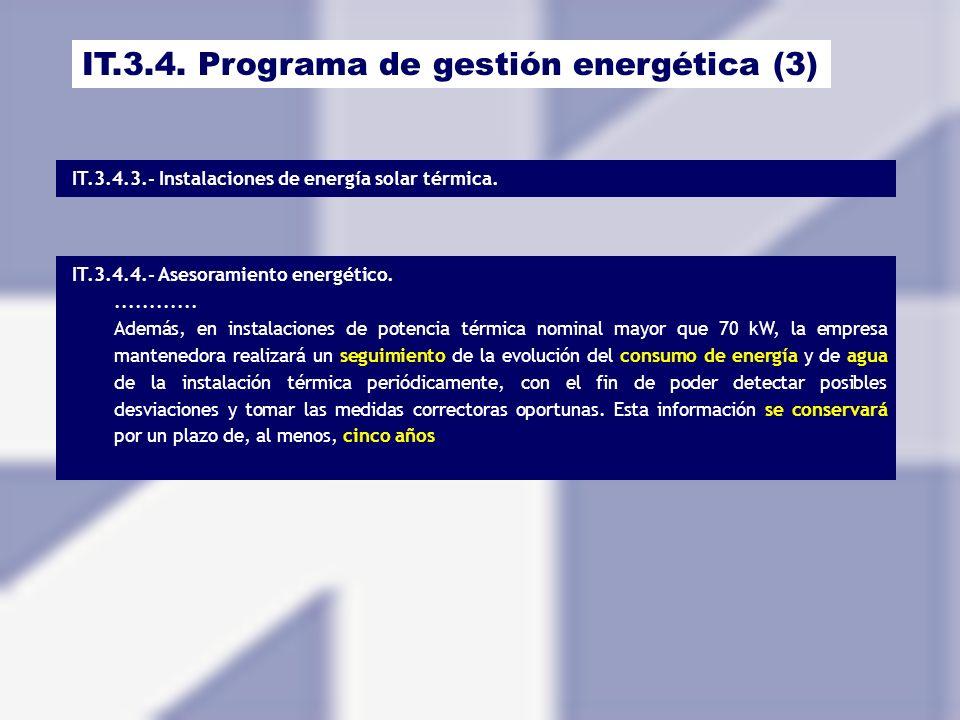 IT.3.4.3.- Instalaciones de energía solar térmica. IT.3.4. Programa de gestión energética (3) IT.3.4.4.- Asesoramiento energético............. Además,