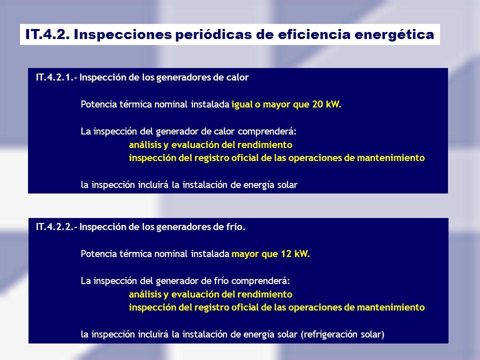IT.4.2. Inspecciones periódicas de eficiencia energética IT.4.2.1.- Inspección de los generadores de calor Potencia térmica nominal instalada igual o