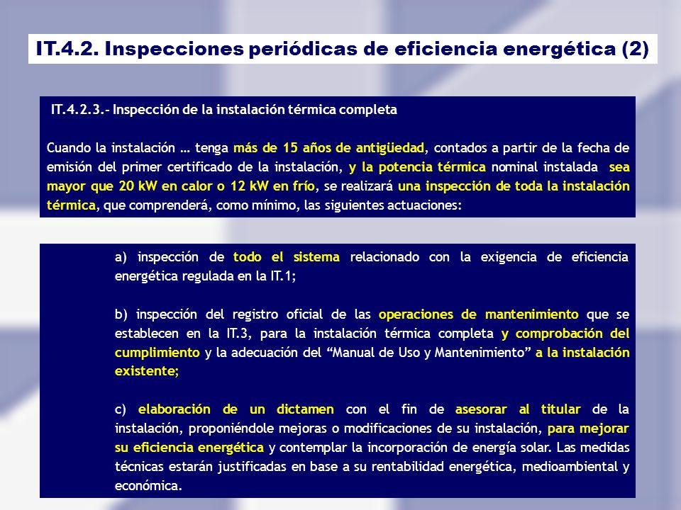 IT.4.2. Inspecciones periódicas de eficiencia energética (2) IT.4.2.3.- Inspección de la instalación térmica completa Cuando la instalación … tenga má