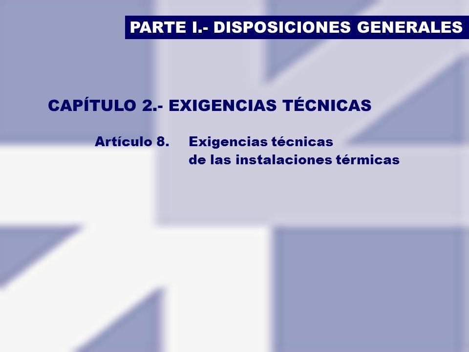 PARTE I.- DISPOSICIONES GENERALES CAPÍTULO 2.- EXIGENCIAS TÉCNICAS Artículo 8.Exigencias técnicas de las instalaciones térmicas