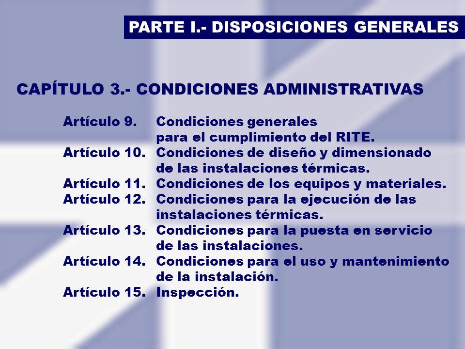 PARTE I.- DISPOSICIONES GENERALES CAPÍTULO 3.- CONDICIONES ADMINISTRATIVAS Artículo 9.Condiciones generales para el cumplimiento del RITE. Artículo 10