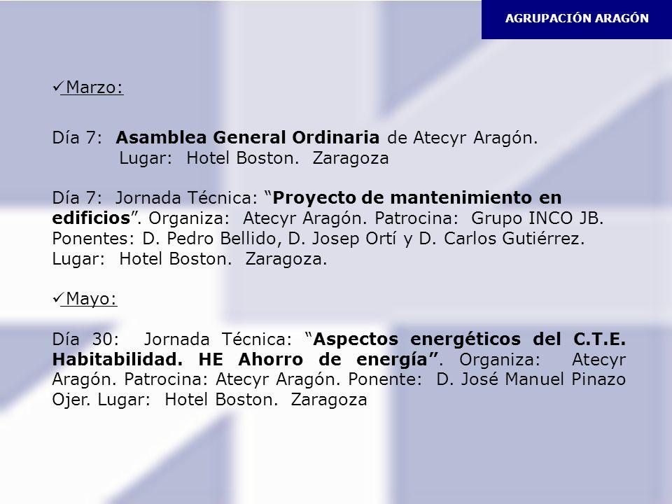 Marzo: Día 7: Asamblea General Ordinaria de Atecyr Aragón. Lugar: Hotel Boston. Zaragoza Día 7: Jornada Técnica: Proyecto de mantenimiento en edificio