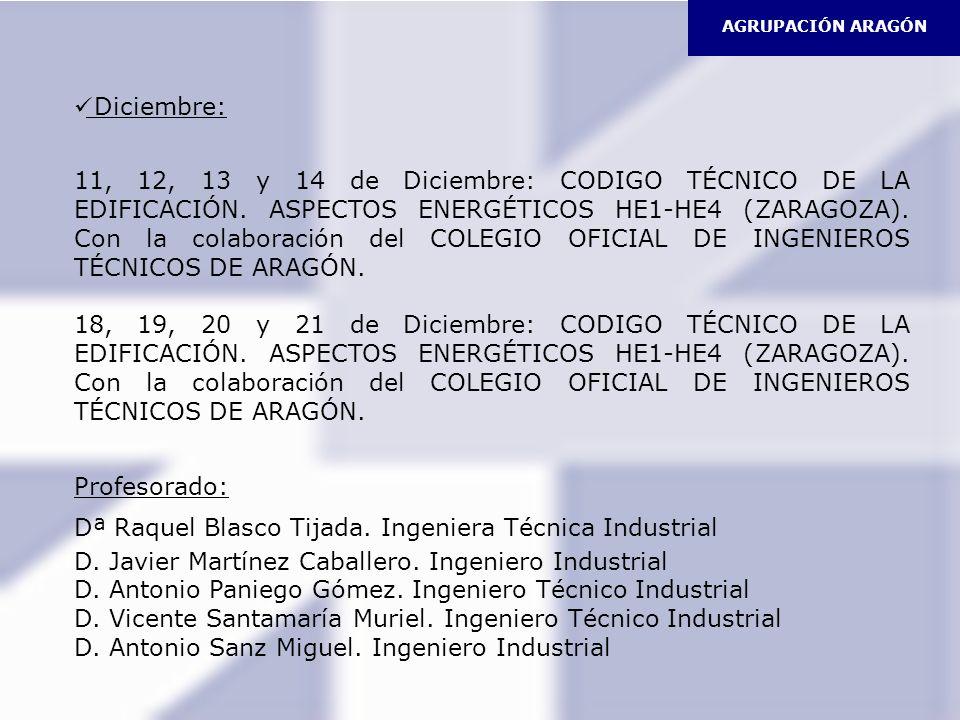 Diciembre: 11, 12, 13 y 14 de Diciembre: CODIGO TÉCNICO DE LA EDIFICACIÓN. ASPECTOS ENERGÉTICOS HE1-HE4 (ZARAGOZA). Con la colaboración del COLEGIO OF
