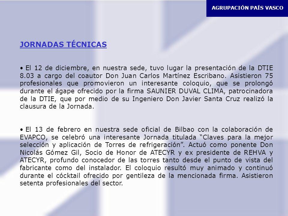AGRUPACIÓN PAÍS VASCO JORNADAS TÉCNICAS El 12 de diciembre, en nuestra sede, tuvo lugar la presentación de la DTIE 8.03 a cargo del coautor Don Juan Carlos Martínez Escribano.