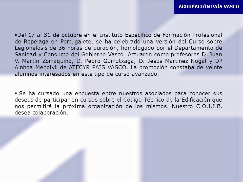 AGRUPACIÓN PAÍS VASCO Del 17 al 31 de octubre en el Instituto Específico de Formación Profesional de Repélaga en Portugalete, se ha celebrado una versión del Curso sobre Legionelosis de 36 horas de duración, homologado por el Departamento de Sanidad y Consumo del Gobierno Vasco.