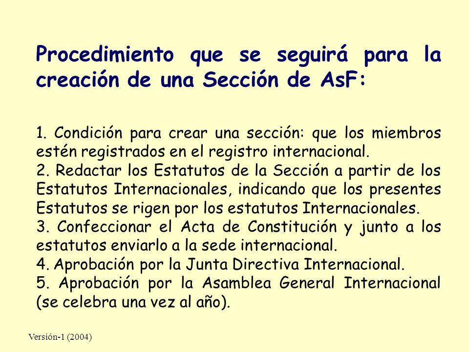 Versión-1 (2004) Procedimiento que se seguirá para la creación de una Sección de AsF: 1. Condición para crear una sección: que los miembros estén regi
