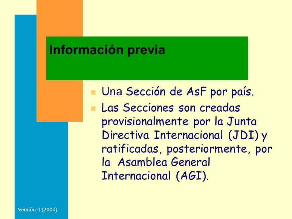 Versión-1 (2004) Información previa Una Sección de AsF por país. n Las Secciones son creadas provisionalmente por la Junta Directiva Internacional (JD