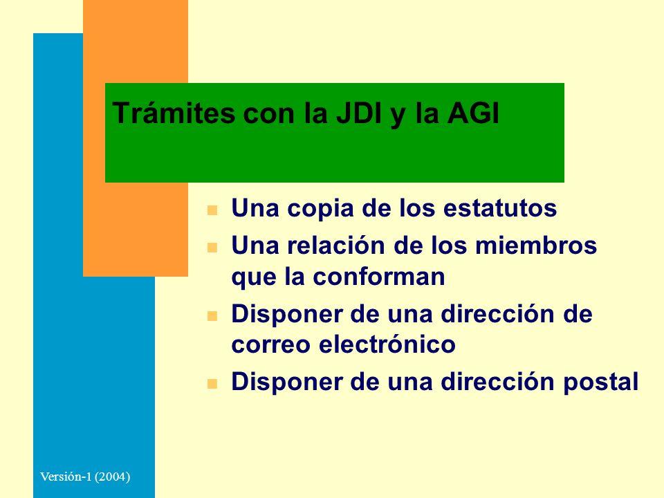 Versión-1 (2004) Trámites con la JDI y la AGI n Una copia de los estatutos n Una relación de los miembros que la conforman n Disponer de una dirección