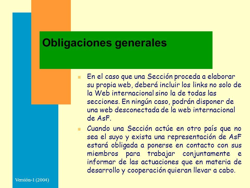 Versión-1 (2004) Obligaciones generales n En el caso que una Sección proceda a elaborar su propia web, deberá incluir los links no solo de la Web internacional sino la de todas las secciones.