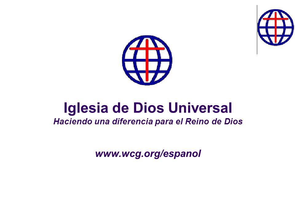 Iglesia de Dios Universal Haciendo una diferencia para el Reino de Dios www.wcg.org/espanol