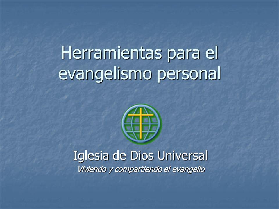 Herramientas para el evangelismo personal Iglesia de Dios Universal Viviendo y compartiendo el evangelio