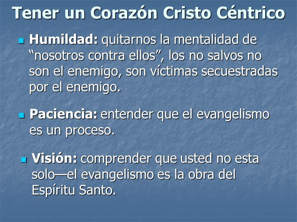 Tener un Corazón Cristo Céntrico Humildad: quitarnos la mentalidad de nosotros contra ellos, los no salvos no son el enemigo, son víctimas secuestrada