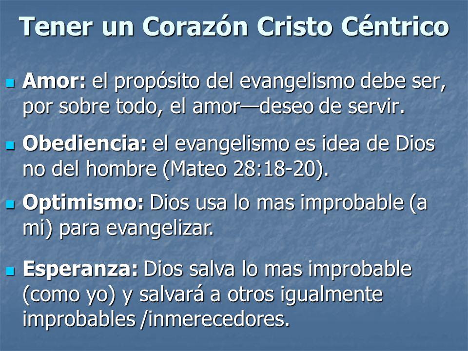 Tener un Corazón Cristo Céntrico Amor: el propósito del evangelismo debe ser, por sobre todo, el amordeseo de servir. Amor: el propósito del evangelis