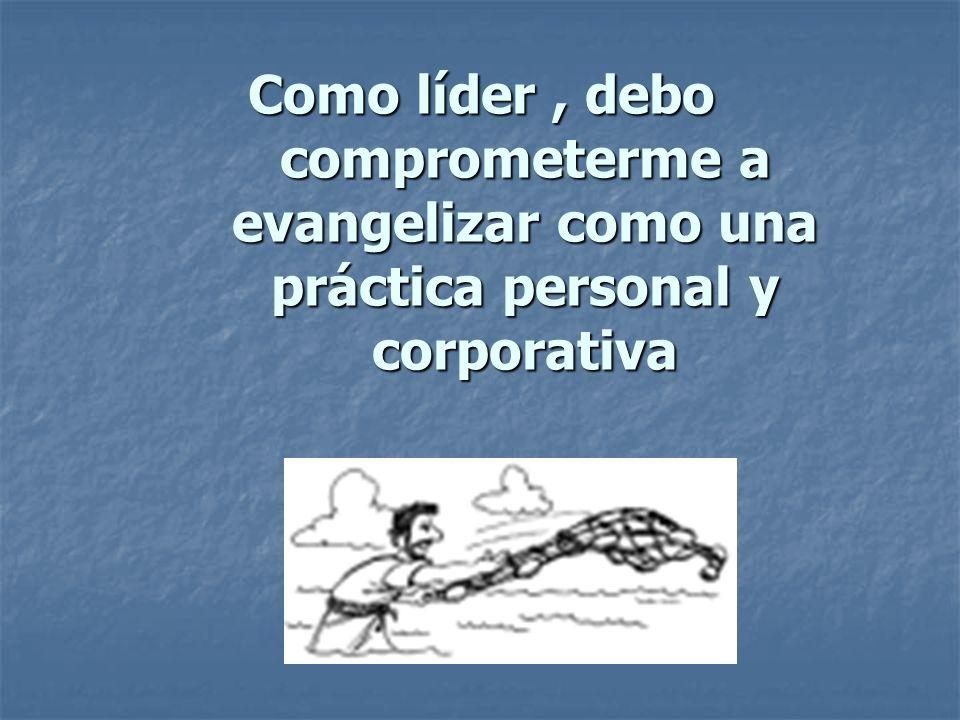 Como líder, debo comprometerme a evangelizar como una práctica personal y corporativa