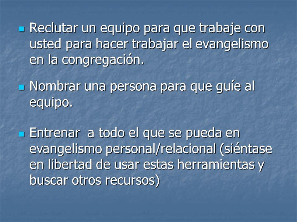 Reclutar un equipo para que trabaje con usted para hacer trabajar el evangelismo en la congregación. Nombrar una persona para que guíe al equipo. Entr