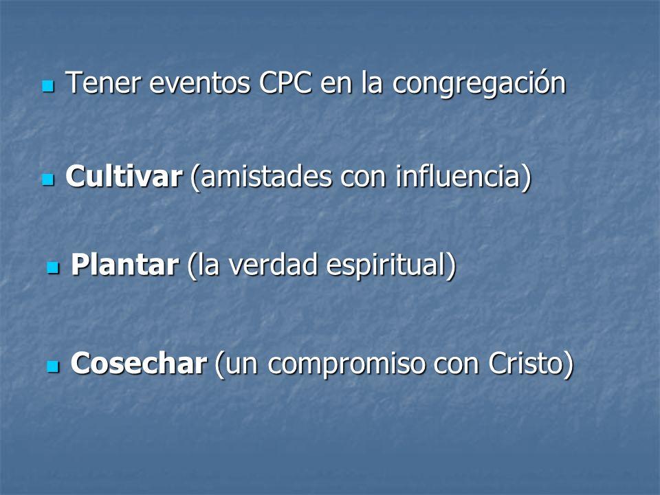 Tener eventos CPC en la congregación Tener eventos CPC en la congregación Cultivar (amistades con influencia) Cultivar (amistades con influencia) Plan