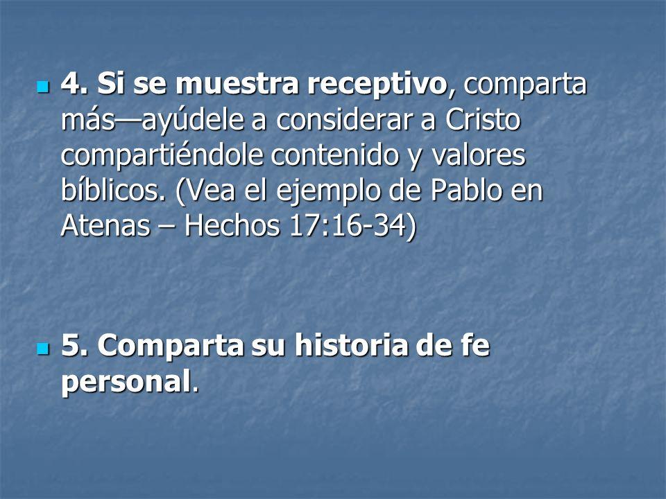 4. Si se muestra receptivo, comparta másayúdele a considerar a Cristo compartiéndole contenido y valores bíblicos. (Vea el ejemplo de Pablo en Atenas