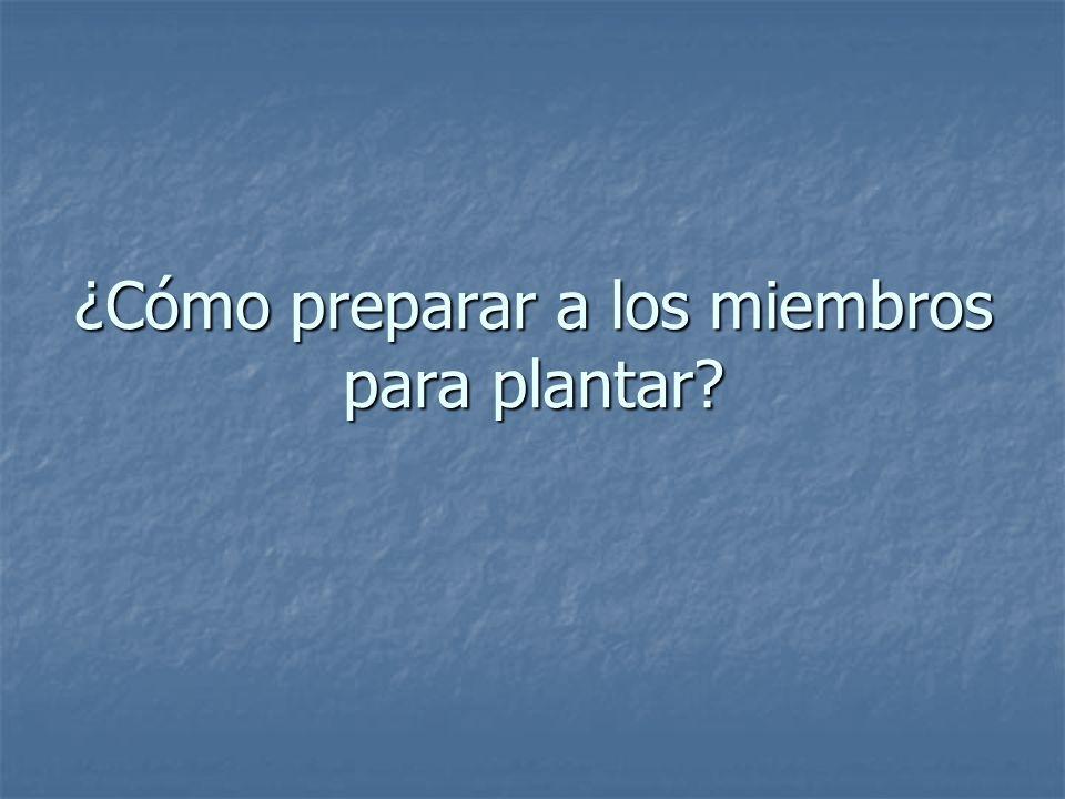 ¿Cómo preparar a los miembros para plantar?