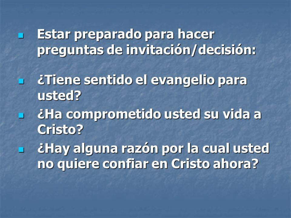 Estar preparado para hacer preguntas de invitación/decisión: Estar preparado para hacer preguntas de invitación/decisión: ¿Tiene sentido el evangelio