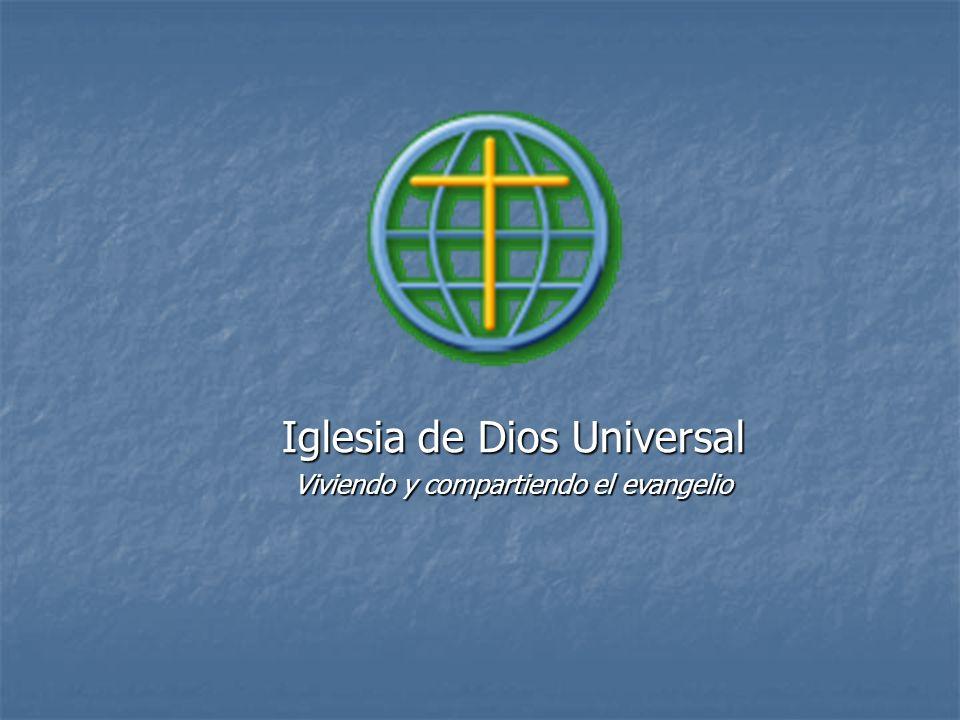Iglesia de Dios Universal Viviendo y compartiendo el evangelio