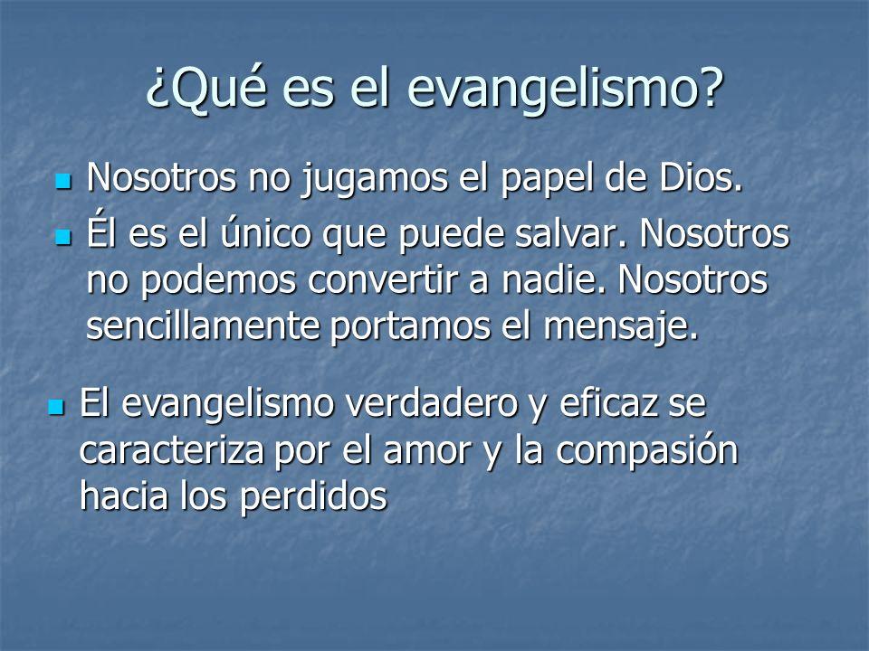 ¿Qué es el evangelismo? Nosotros no jugamos el papel de Dios. Nosotros no jugamos el papel de Dios. Él es el único que puede salvar. Nosotros no podem