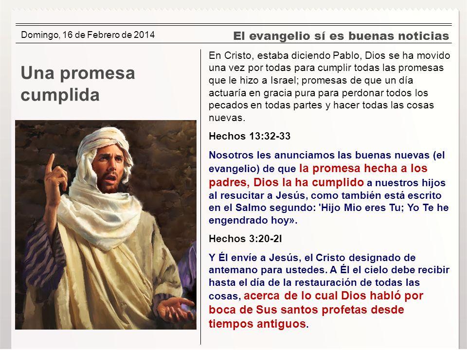 El evangelio sí es buenas noticias Una promesa cumplida En Cristo, estaba diciendo Pablo, Dios se ha movido una vez por todas para cumplir todas las p