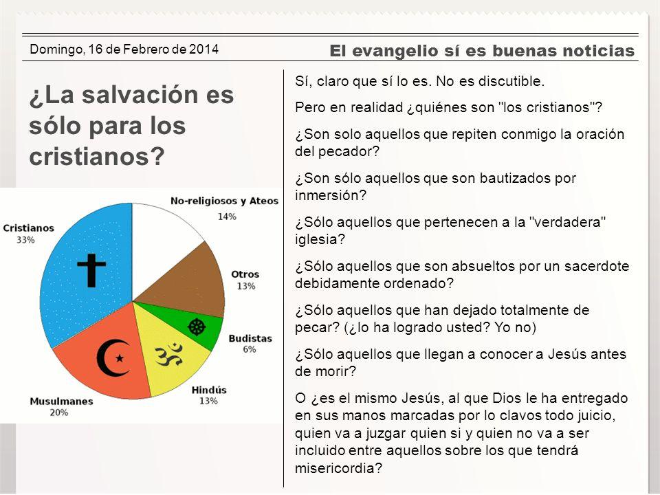 El evangelio sí es buenas noticias ¿La salvación es sólo para los cristianos? Sí, claro que sí lo es. No es discutible. Pero en realidad ¿quiénes son