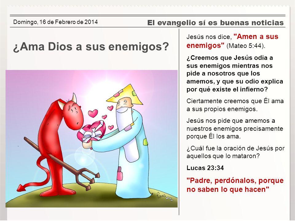 El evangelio sí es buenas noticias ¿Ama Dios a sus enemigos? Jesús nos dice,