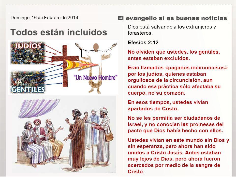 El evangelio sí es buenas noticias Todos están incluidos Dios está salvando a los extranjeros y forasteros. Efesios 2:12 No olviden que ustedes, los g