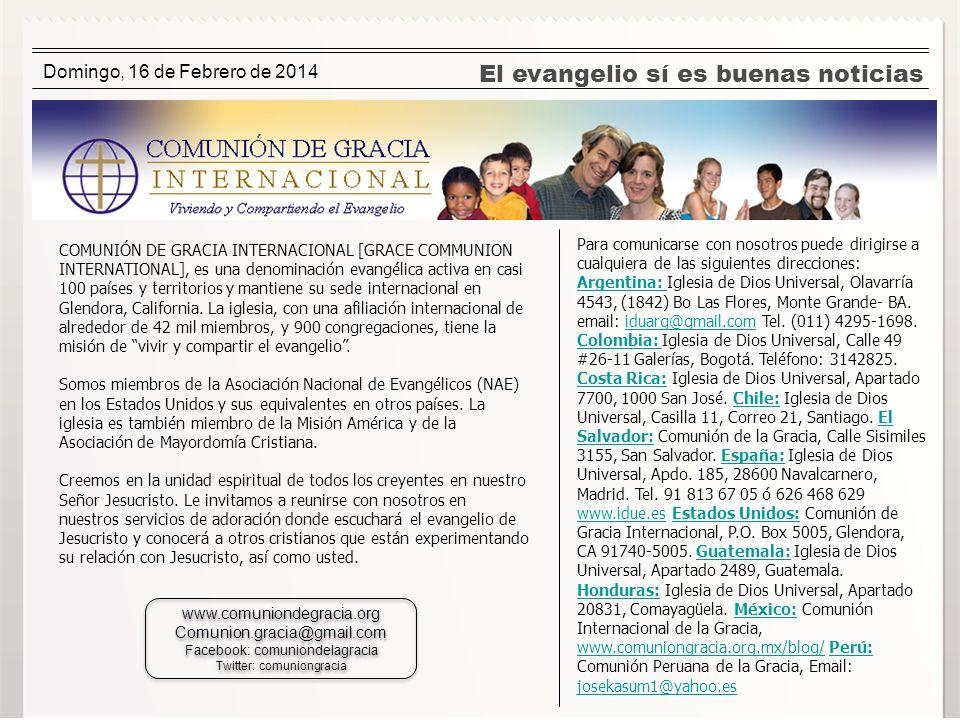 El evangelio sí es buenas noticias Domingo, 16 de Febrero de 2014 www.comuniondegracia.org Comunion.gracia@gmail.com Facebook: comuniondelagracia Twit