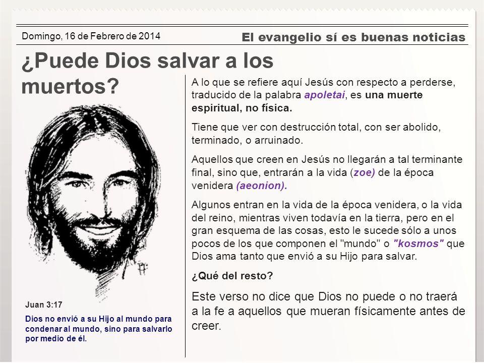 El evangelio sí es buenas noticias ¿Puede Dios salvar a los muertos? A lo que se refiere aquí Jesús con respecto a perderse, traducido de la palabra a