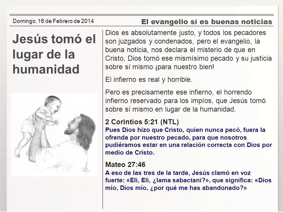 El evangelio sí es buenas noticias Jesús tomó el lugar de la humanidad Dios es absolutamente justo, y todos los pecadores son juzgados y condenados, p
