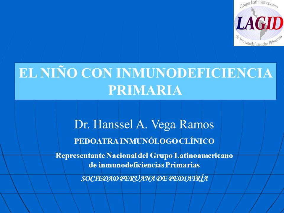 EL NIÑO CON INMUNODEFICIENCIA PRIMARIA Dr. Hanssel A. Vega Ramos PEDOATRA INMUNÓLOGO CLÍNICO Representante Nacional del Grupo Latinoamericano de inmun