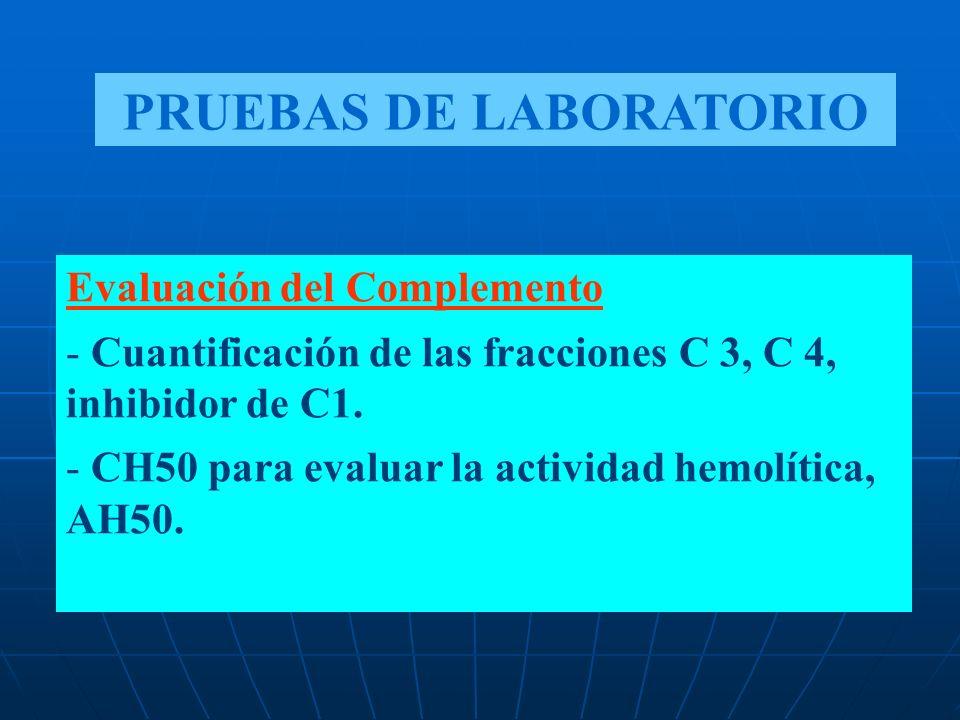 Evaluación del Complemento - Cuantificación de las fracciones C 3, C 4, inhibidor de C1. - CH50 para evaluar la actividad hemolítica, AH50. PRUEBAS DE