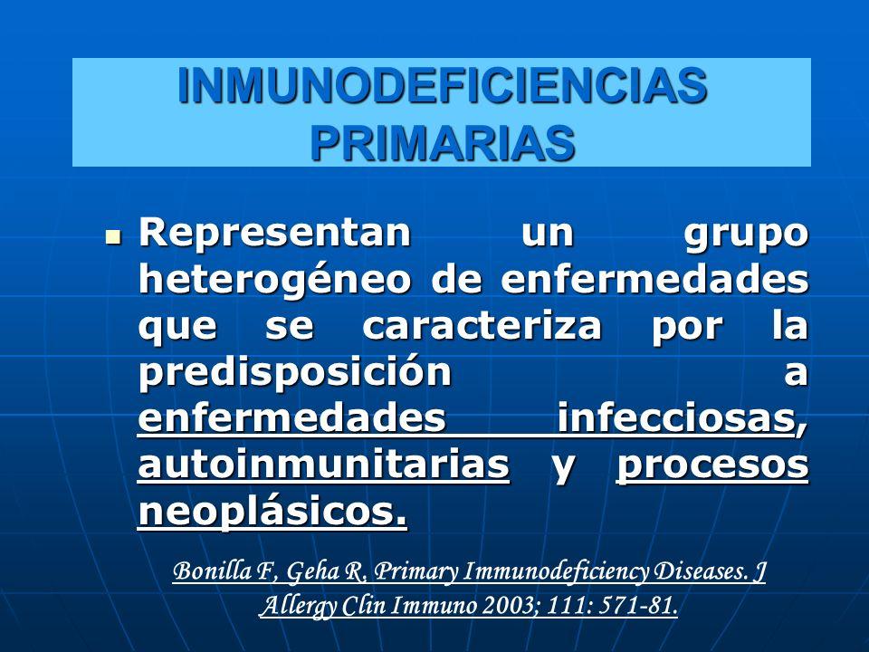 INMUNODEFICIENCIAS PRIMARIAS Representan un grupo heterogéneo de enfermedades que se caracteriza por la predisposición a enfermedades infecciosas, aut