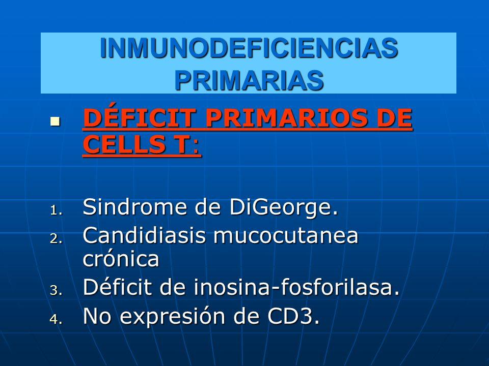INMUNODEFICIENCIAS PRIMARIAS DÉFICIT PRIMARIOS DE CELLS T: DÉFICIT PRIMARIOS DE CELLS T: 1. Sindrome de DiGeorge. 2. Candidiasis mucocutanea crónica 3