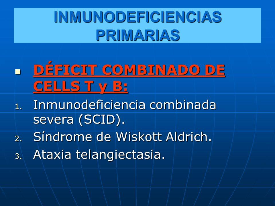 INMUNODEFICIENCIAS PRIMARIAS DÉFICIT COMBINADO DE CELLS T y B: DÉFICIT COMBINADO DE CELLS T y B: 1. Inmunodeficiencia combinada severa (SCID). 2. Sínd