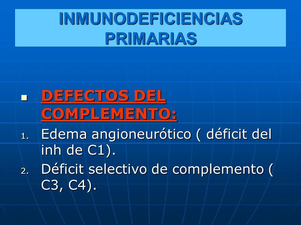 INMUNODEFICIENCIAS PRIMARIAS DEFECTOS DEL COMPLEMENTO: DEFECTOS DEL COMPLEMENTO: 1. Edema angioneurótico ( déficit del inh de C1). 2. Déficit selectiv