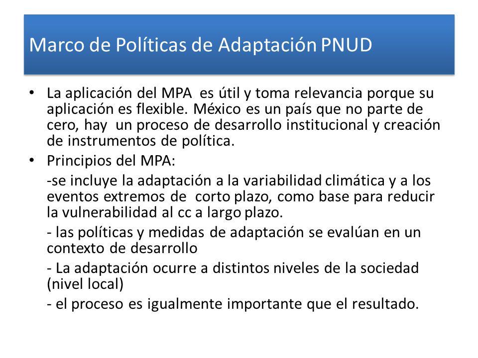 Marco de Políticas de Adaptación PNUD La aplicación del MPA es útil y toma relevancia porque su aplicación es flexible. México es un país que no parte