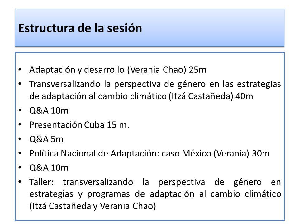 Estructura de la sesión Adaptación y desarrollo (Verania Chao) 25m Transversalizando la perspectiva de género en las estrategias de adaptación al camb