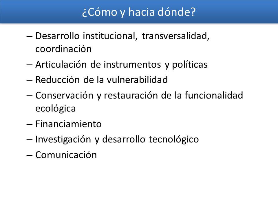 ¿Cómo y hacia dónde? – Desarrollo institucional, transversalidad, coordinación – Articulación de instrumentos y políticas – Reducción de la vulnerabil