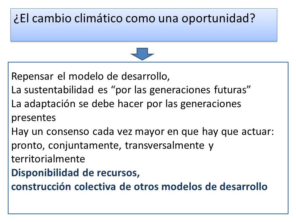 Repensar el modelo de desarrollo, La sustentabilidad es por las generaciones futuras La adaptación se debe hacer por las generaciones presentes Hay un